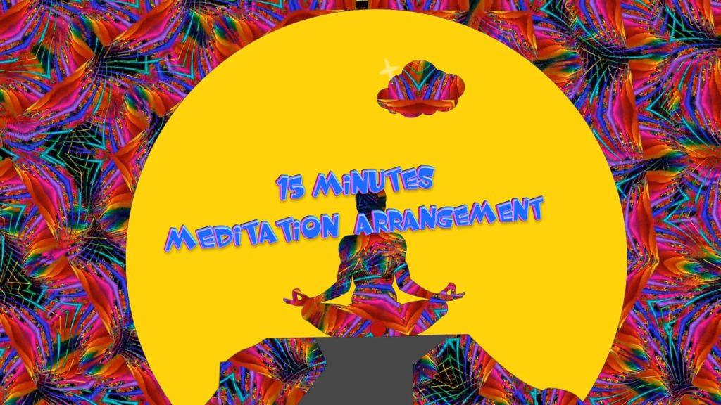 15 minute Meditation Arrangement