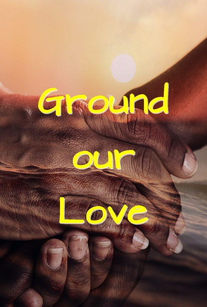 We gotta ground our Love